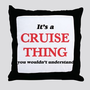 It's a Cruise thing, you wouldn&# Throw Pillow